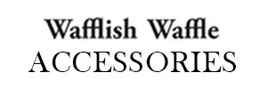 Wafflish Waffle ACCESSORIES
